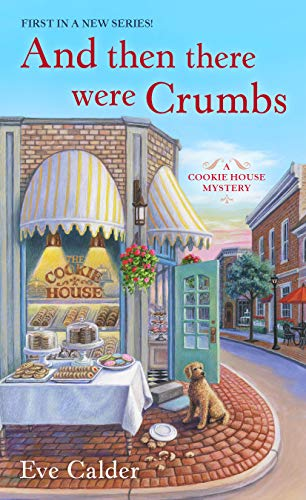 And Then There Were Crumbs: A Cookie House Mystery by [Calder, Eve]