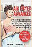 img - for Air Fryer Advanced: 33 uncommon recipes from the common ingredients. Fry, Bake, Grill, and Roast interesting meals from the usual products! (Air Fryer Made Simple) book / textbook / text book