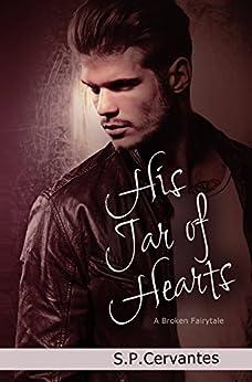 His Jar of Hearts: A Broken Fairy Tale by [Cervantes, S.P.]