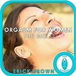 Orgasm For Women: The Big O, Guided Meditation, Self-Hypnosis, Binaural Beats  | Erick Brown Hypnosis