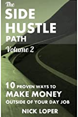 The Side Hustle Path Volume 2: 10 Proven Ways to Make Money Outside of Your Day Paperback