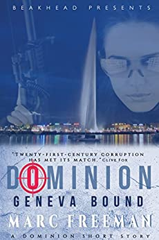 Geneva Bound: A Fast Fiction international conspiracy (Dominion Spy Thrillers Book 1) by [Freeman, Marc]