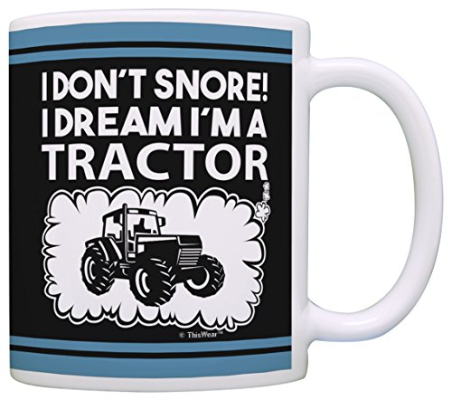 Farmer Gifts I Don't Snore I Dream I'm a Tractor Funny Tractor Gifts Gift Coffee Mug Tea Cup Black