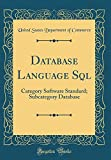 Database Language Sql: Category Software Standard; Subcategory Database (Classic Reprint)