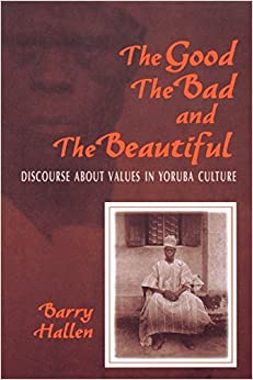 Book The Good, the Bad, and the Beautiful: Discourse about Values in Yoruba Culture: Discourse About Values in an African Culture