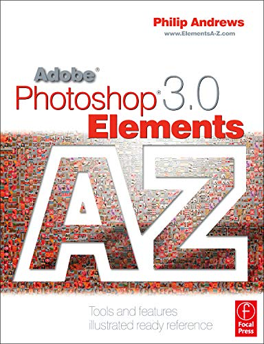 Adobe Photoshop Elements 3.0 A - Z: Tools and features illustrated ready reference -
