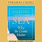 Sailing the Wine-Dark Sea: Why the Greeks Matter | Thomas Cahill