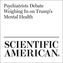 Psychiatrists Debate Weighing In on Trump's Mental Health Other by Catherine Caruso Narrated by Jef Holbrook