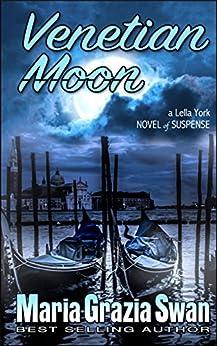 Venetian Moon: Death Under the Venice Moon (Lella York Mysteries Book 2) by [Swan, Maria Grazia]