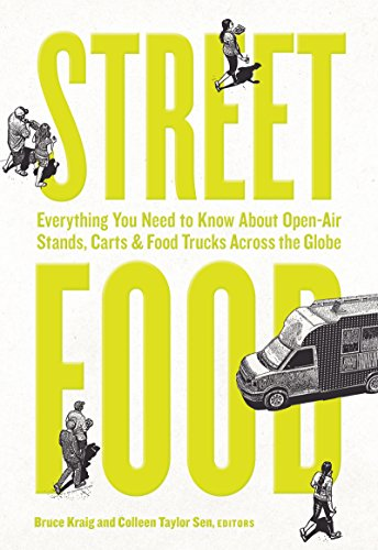 Street Food: Everything You Need to Know About Open-Air Stands, Carts, and Food Trucks Across the Globe