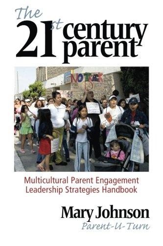 The 21st Century Parent: Multicultural Parent Engagement Leadership Strategies Handbook