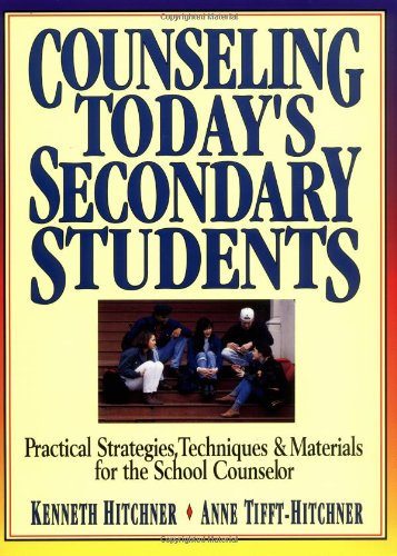 Counseling Today's Secondary Students: Practical Strategies, Techniques & Materials for the School Counselor