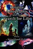 Origins, Abiogenesis and the Search for Life in the Universe