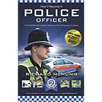 How 2 Become A Police Officer: The ULTIMATE insider's guide to passing the Police Officer selection process: 1