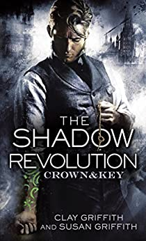 The Shadow Revolution: Crown & Key by [Griffith, Clay, Griffith, Susan]