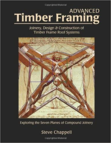 Design /& Construction of Timber Frame Roof Systems Joinery Advanced Timber Framing Exploring the Seven Planes of Compound Joinery