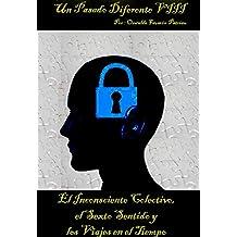 El Inconsciente  Colectivo, el Sexto Sentido y los Viajes en el Tiempo (UN PASADO DIFERENTE nº 8) (Spanish Edition)