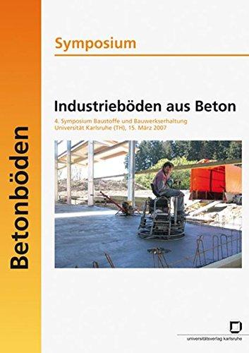 industriebden-aus-beton-symposium-4-symposium-baustoffe-und-bauwerkserhaltung-universitt-karlsruhe-th-15-mrz-2007