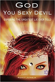 Book God You Sexy Devil: Exposing The Greatest Lie Ever Told by Rohit Juneja (2015-10-14)