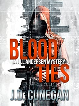 Blood Ties (Jill Andersen Series Book 2) by [Cunegan, J.D.]
