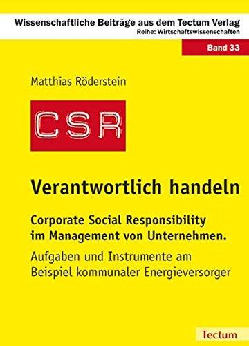 Verantwortlich handeln: Corporate Social Responsibility im Management von Unternehmen. Aufgaben und Instrumente am Beispiel kommunaler ... / Wirtschaftswissenschaften, Band 33