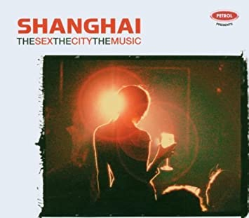 Shanghai : The Sex, the City, the Music by Xuan Zhou