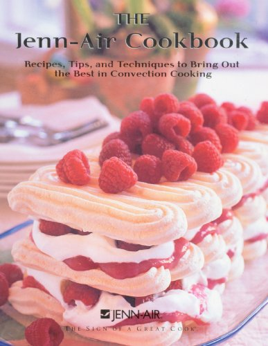 the-jenn-air-cookbook-recipes-tips-and-techniques-to-bring-the-best-in-convection-cooking