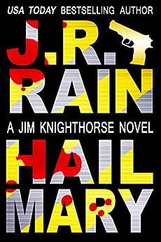 Hail Mary (Jim Knighthorse Book 3) by [Rain, J.R.]