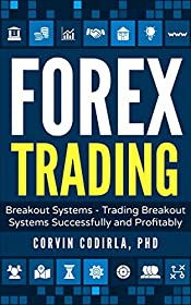 Forex Trading: Forex Trading Breakout Systems - Trading Breakout Systems Successfully and Profitably (MT4, Forex Trading, Forex Strategy, Expert Advisor)