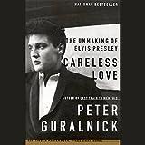 Careless Love: The Unmaking of Elvis Presley