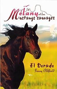 Mélany et les Mustangs sauvages, Tome 1 : El Dorado par Jenny Oldfield
