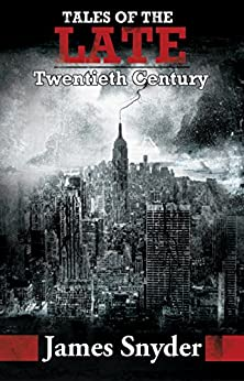 Tales of the Late Twentieth Century by [Snyder, James]