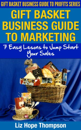 Amazon gift basket business guide to marketing 7 easy lessons gift basket business guide to marketing 7 easy lessons to jump start your sales negle Image collections