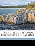 The Hotel Guests' Guide for the City of New York, Charles Edwin] [From Old Cat [Prescott, 1175582077