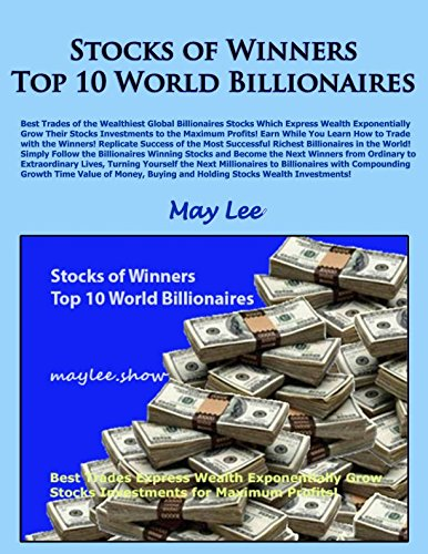Download Stocks of Winners Top 10 World Billionaires: Best Trades of the Wealthiest Global Billionaires Stocks Which Express Wealth Exponentially Grow Their Stocks Investments to the Maximum Profits! pdf epub