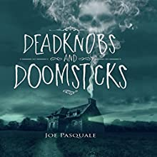 Deadknobs and Doomsticks Audiobook by Joe Pasquale Narrated by Joe Pasquale