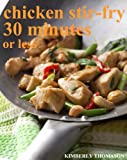 Chicken Stir-Fry 30 minutes or less (All Things Chicken Book 1)