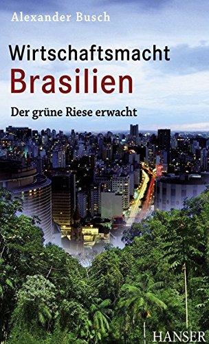 Wirtschaftsmacht Brasilien: Der grüne Riese erwacht