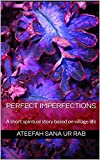 Perfect Imperfections: A short spiritual story based on village life