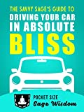 The Savvy Sage's Guide To Driving Your Car In Absolute Bliss