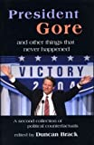 President Gore and Other Things that Never Happened: A Book of Political Counterfactuals by Duncan Brack (2007-05-01)