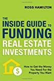 img - for The Inside Guide to Funding Real Estate Investments: How to Get the Money You Need for the Property You Want book / textbook / text book