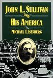 John L. Sullivan and His America (Sport and Society)