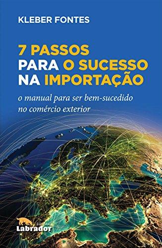7 Passos para o Sucesso na Importação: O manual  para ser bem-sucedido no comércio exterior
