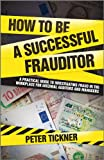 How to be a Successful Frauditor - A PracticalGuide to Investigating Fraud in the Workplace forInternal Auditors and Managers