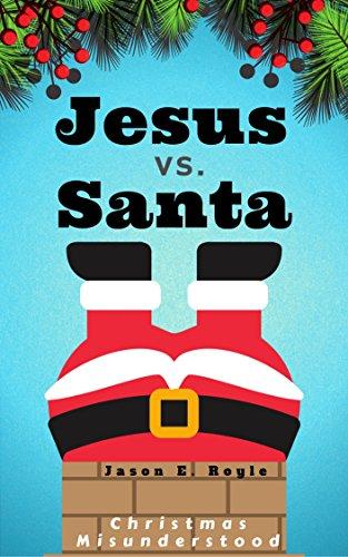 jesus vs santa christmas misunderstood kindle edition by jason e
