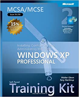 : Installing Configuring MCSA MCSE Self-Paced Training Kit Exam 70-270 and Administering Windows XP Professional