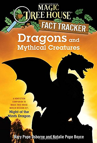 Dragons and Mythical Creatures: A Nonfiction Companion to Magic Tree House Merlin Mission #27: Night of the Ninth Dragon (Magic Tree House (R) Fact Tracker)