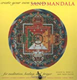 Create Your Own Sand Mandala: For Meditation, Healing, and Prayer