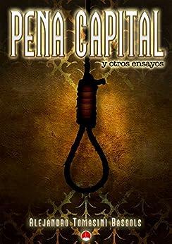 Pena Capital y Otros Ensayos de [Tomasini Bassols , Alejandro]